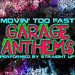 Straight Up Movin' Too Fast: Garage Anthems