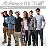McKenzie Count On Me (Feat. Mic Lowry)