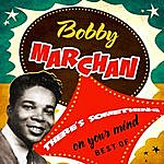 Bobby Marchan There's Something On Your Mind - Best Of