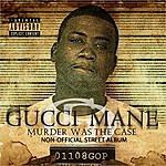Gucci Mane Murder Was The Case (Non-Official Street Album)