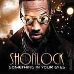 Shonlock Something In Your Eyes