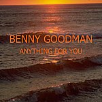 Benny Goodman Anything For You