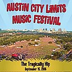 The Tragically Hip Live At Austin City Limits Music Festival 2006: The Tragically Hip (International Version)