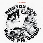 Cut Copy Need You Now/Where I'm Going