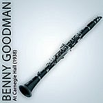 Benny Goodman At Carnegie Hall (1938) [Remastered]
