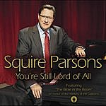 Squire Parsons You're Still Lord Of All