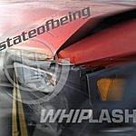 State Of Being Whiplash