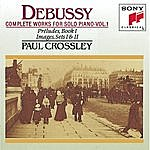 Paul Crossley Debussy: Complete Works For Solo Piano, Vol. I