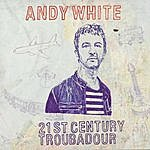 Andy White 21st Century Troubadour