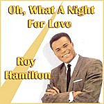 Roy Hamilton Oh, What A Night For Love