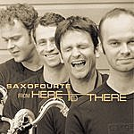 Saxofourte From Here To There