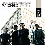 Matchbox Twenty How Far We've Come