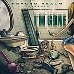 Psycho Realm Psycho Realm Presents: I'm Gone