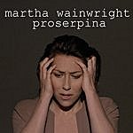 Martha Wainwright Proserpina - Single