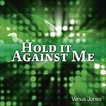 Venus Jones Hold It Against Me
