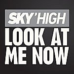 Sky High Look At Me Now