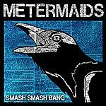 Metermaids Smash Smash Bang