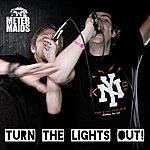Metermaids Turn The Lights Out!