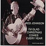 Red Johnson I'm Glad Christmas Comes Every Year