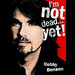 """Robby Benson Songs From """"I'm Not Dead...Yet!"""""""
