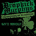 Dropkick Murphys I'm Shipping Up To Boston - Live Single ([Blank])