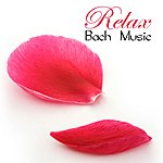 Relax Relax: Bach Music And Other Favorites Relaxing Piano Classical Songs For Relaxation, Meditation, Spa And Yoga