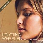 Kristiina Wheeler You'll Be Gone