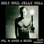 Allen Ginsberg Holy Soul Jelly Roll: Poems & Songs 1949-1993, Vol. 4 - Ashes & Blues
