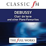 Zoltán Kocsis Debussy: Piano Favourites (Classic Fm: Full Works)