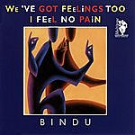 Bindu We've Got Feelings Too / I Feel No Pain