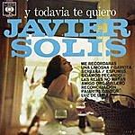 Javier Solís Y Todavia Te Quiero