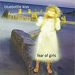 Bluebottle Kiss Fear Of Girls