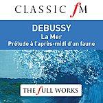 Bernard Haitink Debussy: La Mer And Prelude A L'apres-Midi D'un Faune (Classic Fm: Full Works)