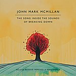 John Mark McMillan The Song Inside The Sounds Of Breaking Down: Deluxe Reissue