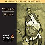 Alberto Mizrahi Milken Archive Digital Volume 14, Album 2: Golden Voices In The Golden Land - The Great Age Of Cantorial Art In America