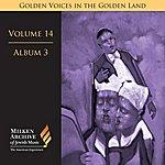 Alberto Mizrahi Milken Archive Digital Volume 14, Album 3: Golden Voices In The Golden Land - The Great Age Of Cantorial Art In America