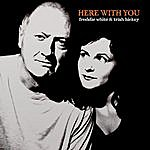 Freddie White Here With You
