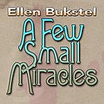 Ellen Bukstel A Few Small Miracles