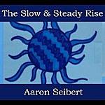Aaron Seibert The Slow & Steady Rise
