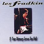 Les Fradkin If Your Memory Serves You Well