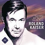 Roland Kaiser Von Liebe War Bei Uns Nie Die Rede