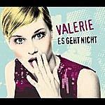 Valerie Es Geht Nicht