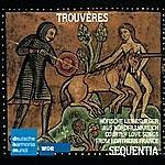 Sequentia Trouveres:Höfische Liebeslieder Aus Nordfrankreich