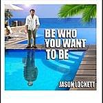 Jason Lockett Be Who You Want To Be