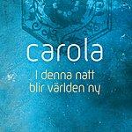 Carola I Denna Natt Blir Världen Ny