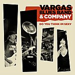 Vargas Blues Band Do You Think Im Sexy (Feat. Javier Vargas, Carmine Appice And Paul Shortino)