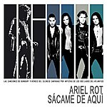 Ariel Rot Sacame De Aqui (Homenaje A Heroes Del Silencio Y Bunbury)