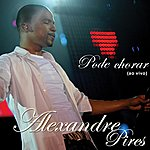 Alexandre Pires Pode Chorar