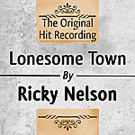 Rick Nelson The Original Hit Recording: Lonesome Town