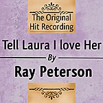 Ray Peterson The Original Hit Recording: Tell Laura I Love Her